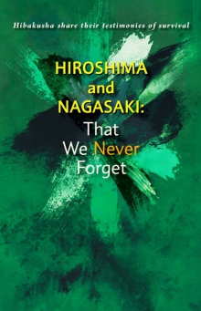 Hiroshima and Nagasaki:That We Never Forget